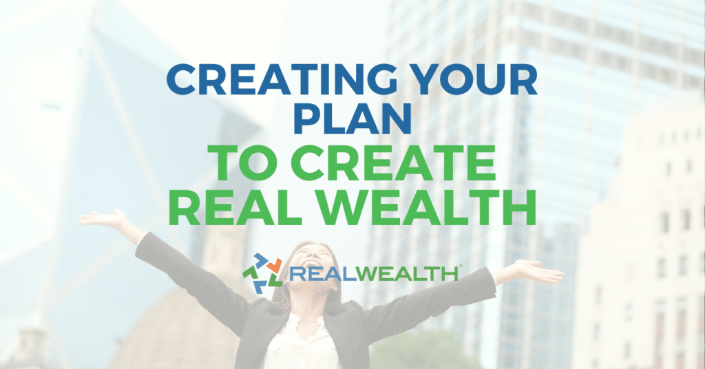 Creating Your Plan to Create Real Wealth