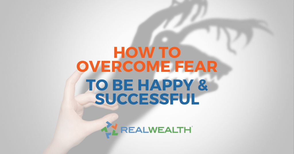 How To Overcome Fear To Be Happy & Successful by Rich Fettke