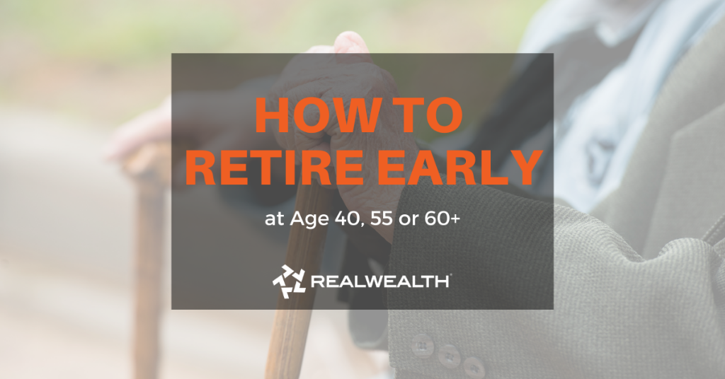 How to Retire at age 40, 55 or 60+